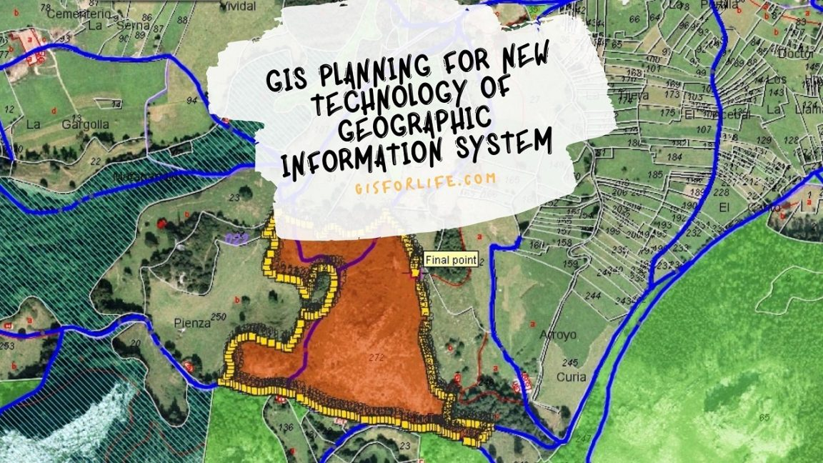 GIS Planning For New Technology of GEOGRAPHIC INFORMATION SYSTEM