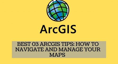 Best 03 ArcGIS Tips How To Navigate and Manage Your Maps