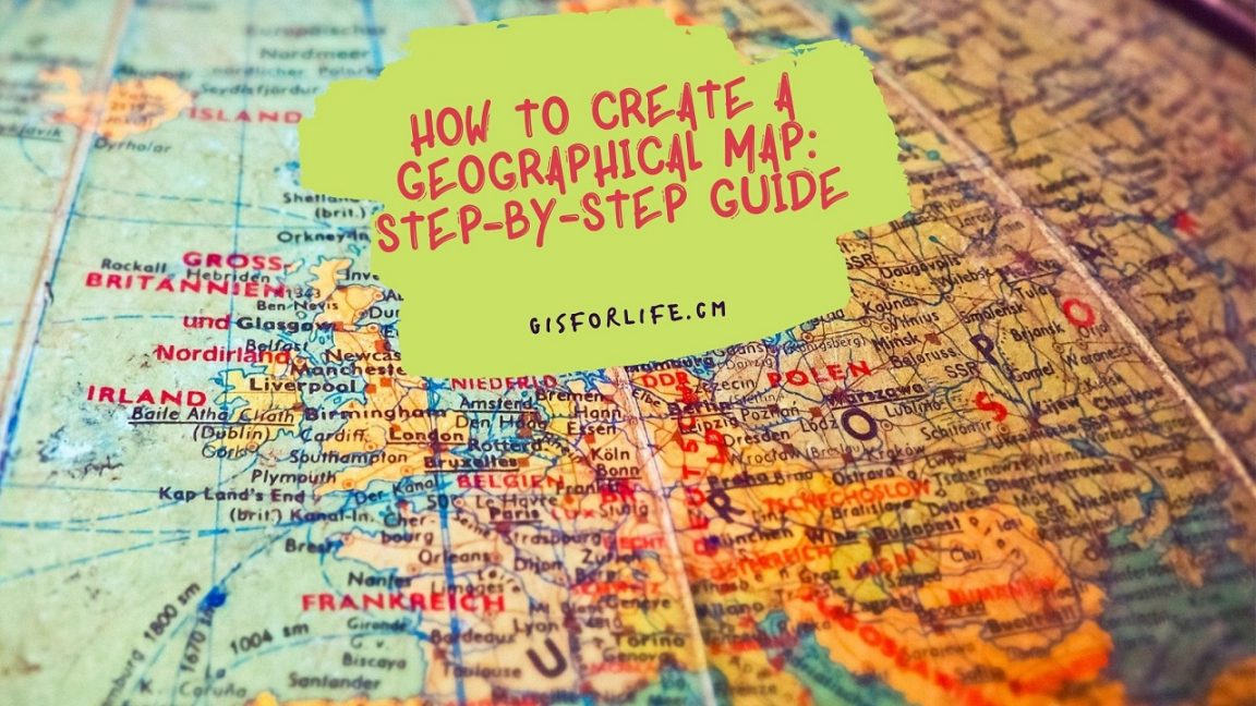 How To Create A Geographical Map Step-By-Step Guide