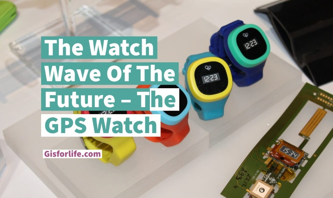 The Watch Wave Of The Future – The GPS Watch