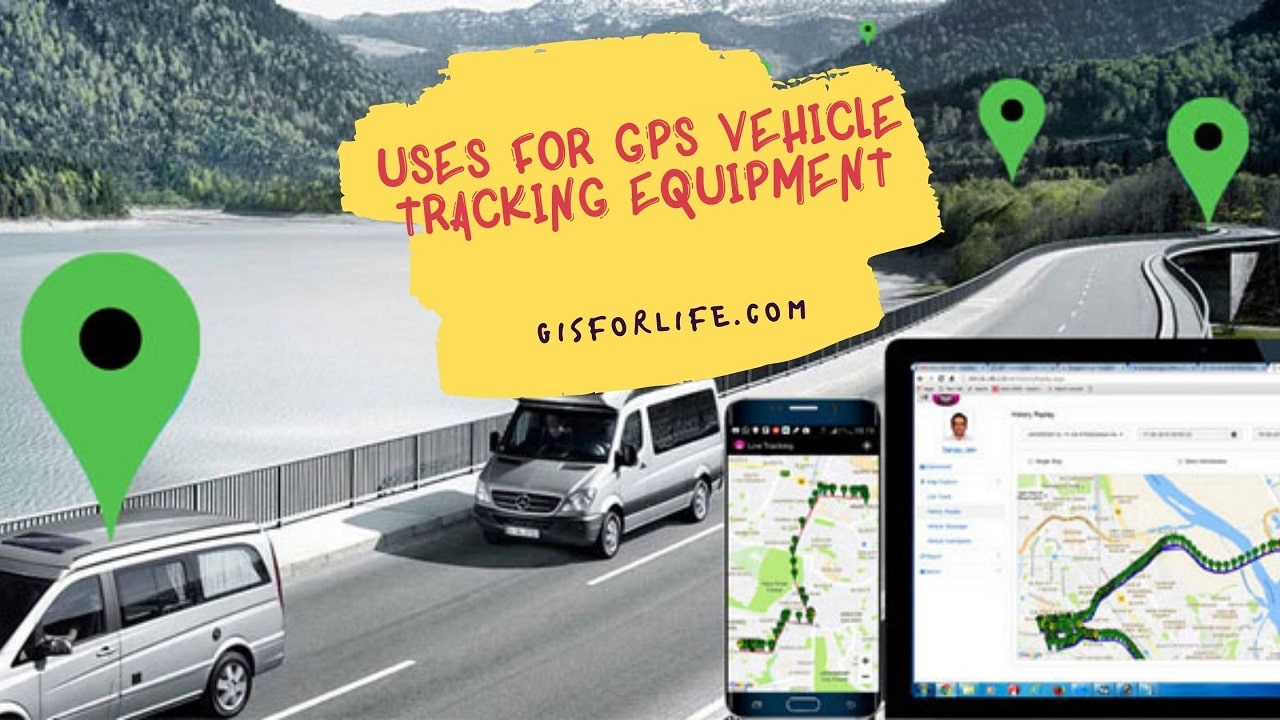 Uses for GPS Vehicle Tracking Equipment