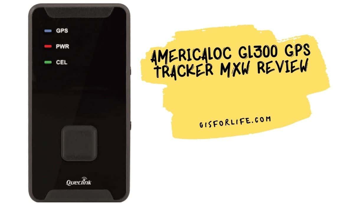 AMERICALOC GL300 GPS Tracker MXW Review