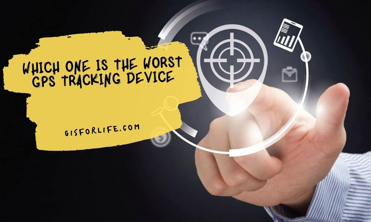 Which One is the Worst GPS Tracking Device